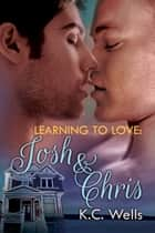 Learning to Love: Josh & Chris ebook by K.C. Wells