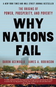 Why Nations Fail - The Origins of Power, Prosperity, and Poverty ebook by Daron Acemoglu, James Robinson