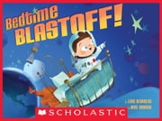 Bedtime Blastoff! ebook by Luke Reynolds, Mike Yamada