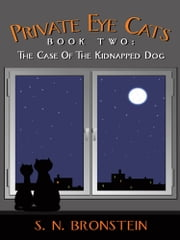 Private Eye Cats Book Two - The Case Of The Kidnapped Dog ebook by S. N. Bronstein