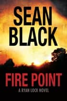 Fire Point: A Ryan Lock Thriller ebook by Sean Black