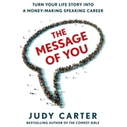 The Message of You - Turn Your Life Story into a Money-Making Speaking Career audiobook by Judy Carter