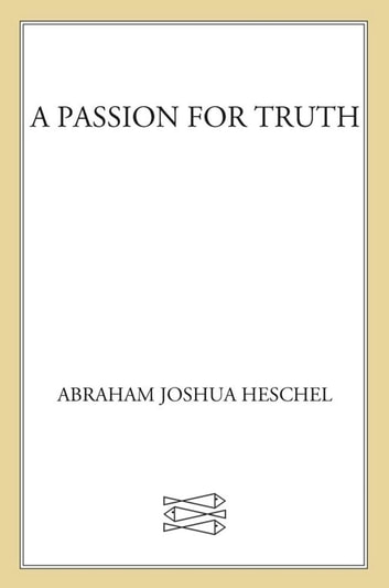 A Passion for Truth ebook by Abraham Joshua Heschel
