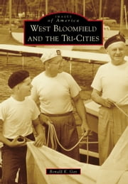 West Bloomfield and the Tri-Cities ebook by Ronald K. Gay