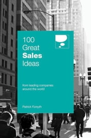 100 Great Sales Ideas - From leading companies around the world ebook by Patrick Forsyth