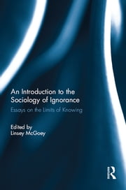 An Introduction to the Sociology of Ignorance - Essays on the Limits of Knowing ebook by Linsey McGoey