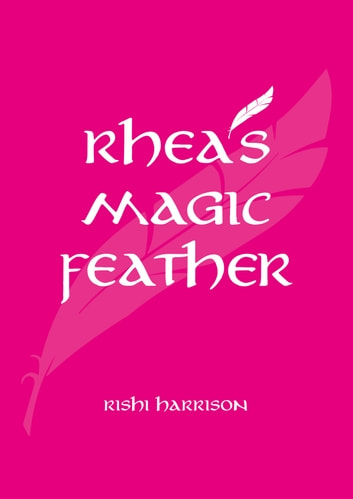 Rhea's Magical Feather ebook by Rishi Harrison