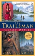 Trailsman (Giant), The: Island Devils ebook by Jon Sharpe