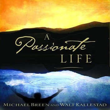 A Passionate Life audiobook by Mike Breen,Walt Kallestad