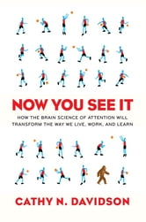 Now You See It - How Technology and Brain Science Will Transform Schools and Business for the 21s t Century ebook by Cathy N. Davidson
