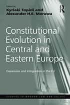 Constitutional Evolution in Central and Eastern Europe - Expansion and Integration in the EU ebook by Alexander H.E. Morawa, Kyriaki Topidi