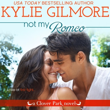 Not My Romeo - Clover Park series, Book 6 audiobook by Kylie Gilmore