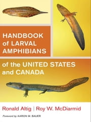 Handbook of Larval Amphibians of the United States and Canada ebook by Ronald Altig,Roy W. McDiarmid,Aaron M. Bauer