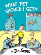 What Pet Should I Get? ebook by Seuss