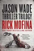 Jason Wade Thriller Trilogy eBook by Rick Mofina