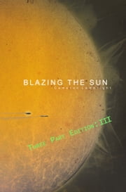 Blazing the Sun: Three Part Edition (III) ebook by Cameron Lambright