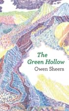 The Green Hollow ebook by Owen Sheers
