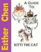 A Guide To Kitti The Cat ebook by Esther Chen