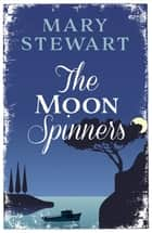 The Moonspinners - The perfect comforting read set in on a beautiful Greek island ebook by Mary Stewart