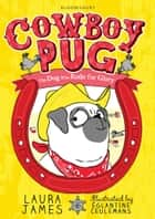 Cowboy Pug ebook by Laura James, Églantine Ceulemans