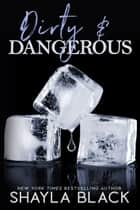 Dirty & Dangerous ebook by Shayla Black