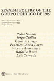 Spanish Poetry of the Grupo Poético de 1927: Pergamon Oxford Spanish Series ebook by Connell, Geoffrey