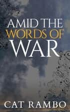 Amid the Words of War ebook by Cat Rambo