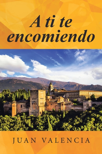 A ti te encomiendo ebook by Juan Valencia