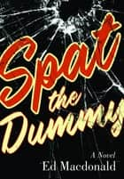 Spat the Dummy eBook by Ed Macdonald