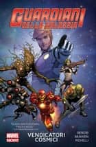 Guardiani Della Galassia 1 (Marvel Collection) - Vendicatori Cosmici ebook by Brian Michael Bendis, Steve McNiven; Sara Pichelli;, Giuseppe Guidi
