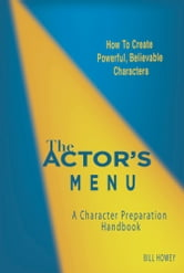 The Actor's Menu - A Character Preparation Handbook ebook by Bill Howey