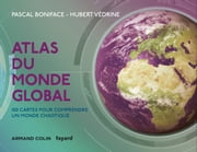 Atlas du monde global - 3e éd. - 100 cartes pour comprendre ce monde chaotique ebook by Pascal Boniface, Hubert Védrine