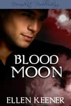 Blood Moon ebook by Ellen Keener
