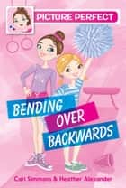 Picture Perfect #1: Bending Over Backwards ebook by Cari Simmons, Heather Alexander