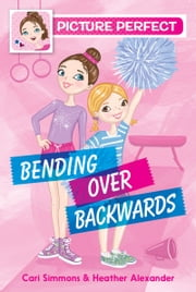 Picture Perfect #1: Bending Over Backwards ebook by Cari Simmons,Heather Alexander