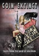 Goin' Extinct: Tales From the Edge of Oblivion ebook by Nathan Tackett, Marla Todd, Mike Cooley,...