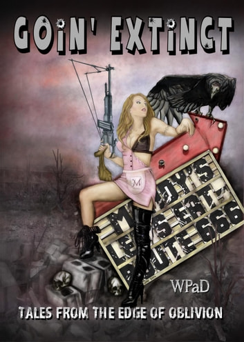 Goin' Extinct: Tales From the Edge of Oblivion ebook by Nathan Tackett,Marla Todd,Mike Cooley,Sara Jane,S.E. Springle,Diana Garcia,Mandy White,Michael Haberfelner,WPaD,J. Harrison Kemp,Gina McKnight,Val Fox,David Hunter,Jade M. Phillips,David W. Stone