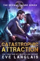 Catastrophic Attraction - Dystopian Romance for Adults ebook by Eve Langlais