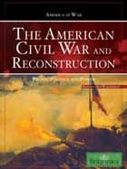 The American Civil War and Reconstruction - People, Politics, and Power ebook by Britannica Educational Publishing, Jeff Wallenfeldt
