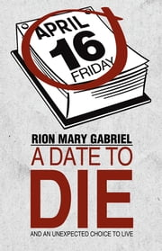 A Date to Die - And an Unexpected Choice to Live ebook by Rion Mary Gabriel