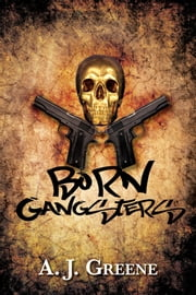 Born Gangsters ebook by A. J. Greene