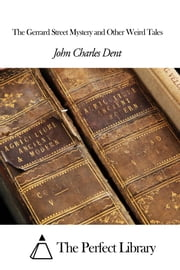 The Gerrard Street Mystery and Other Weird Tales ebook by John Charles Dent