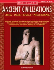 Ancient Civilizations: China  India  Africa  Mesopotamia: All-in-One Resource With Background Information, Map Activities, Simulations and Games, a ebook by Conklin, Wendy
