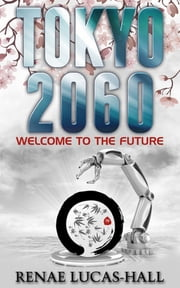 Tokyo 2060: Welcome to the Future ebook by Renae Lucas-Hall