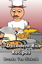 50 Decadent Rice Recipes ebook by Brenda Van Niekerk