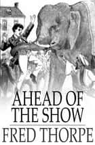 Ahead of the Show ebook by Fred Thorpe