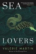 Sea Lovers ebook by Valerie Martin