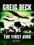 The First Bird: Episode 1 ebook by Greig Beck