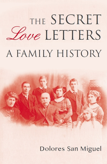 The Secret Love Letters - A Family History ebook by Dolores San Miguel