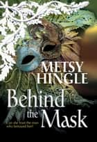 Behind The Mask ebook by Metsy Hingle